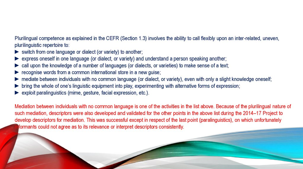 Plurilingual competence as explained in the CEFR (Section 1.3) involves the ability to call flexibly upon an inter-related,