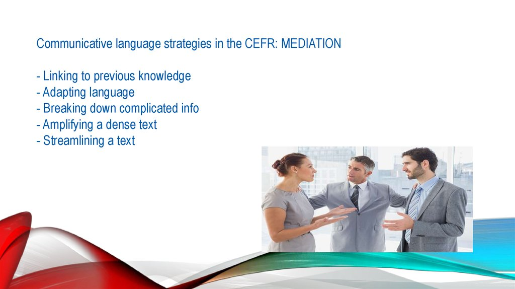 Communicative language strategies in the CEFR: MEDIATION - Linking to previous knowledge - Adapting language - Breaking down