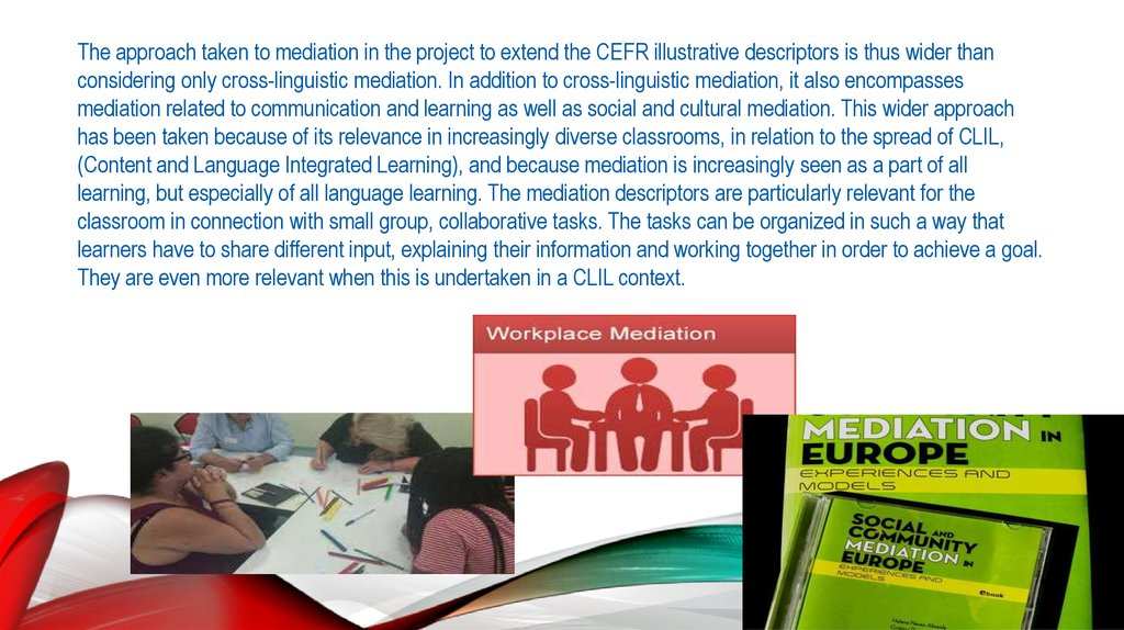 The approach taken to mediation in the project to extend the CEFR illustrative descriptors is thus wider than considering only