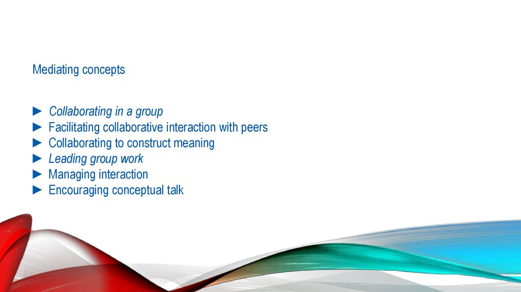 Mediating concepts ► Collaborating in a group ► Facilitating collaborative interaction with peers ► Collaborating to construct