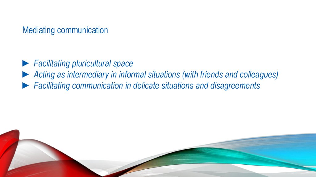 Mediating communication ► Facilitating pluricultural space ► Acting as intermediary in informal situations (with friends and