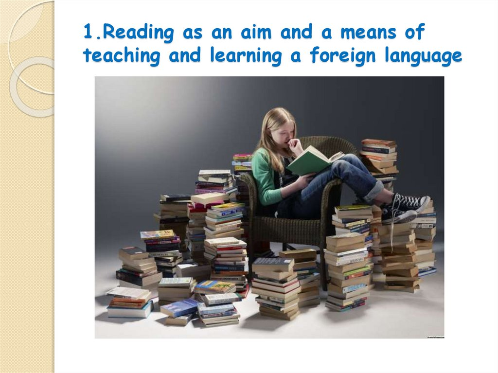 1.Reading as an aim and a means of teaching and learning a foreign language