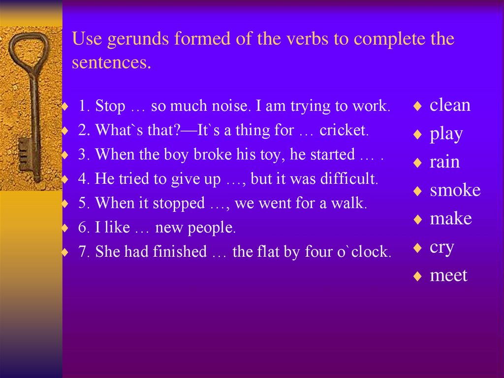 Use gerunds formed of the verbs to complete the sentences.