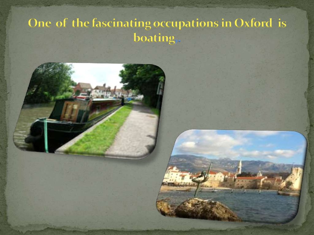 One of the fascinating occupations in Oxford is boating,.