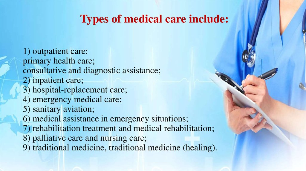 Types of medical care include: