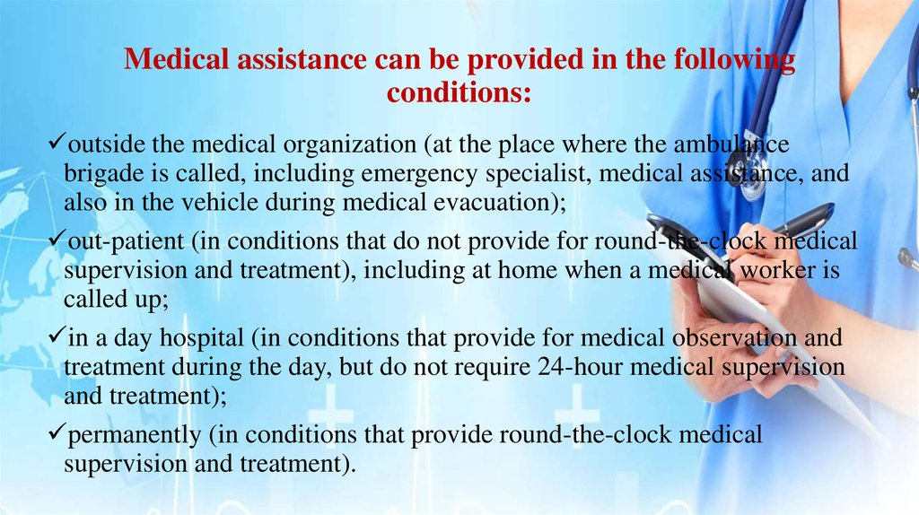 Medical assistance can be provided in the following conditions: