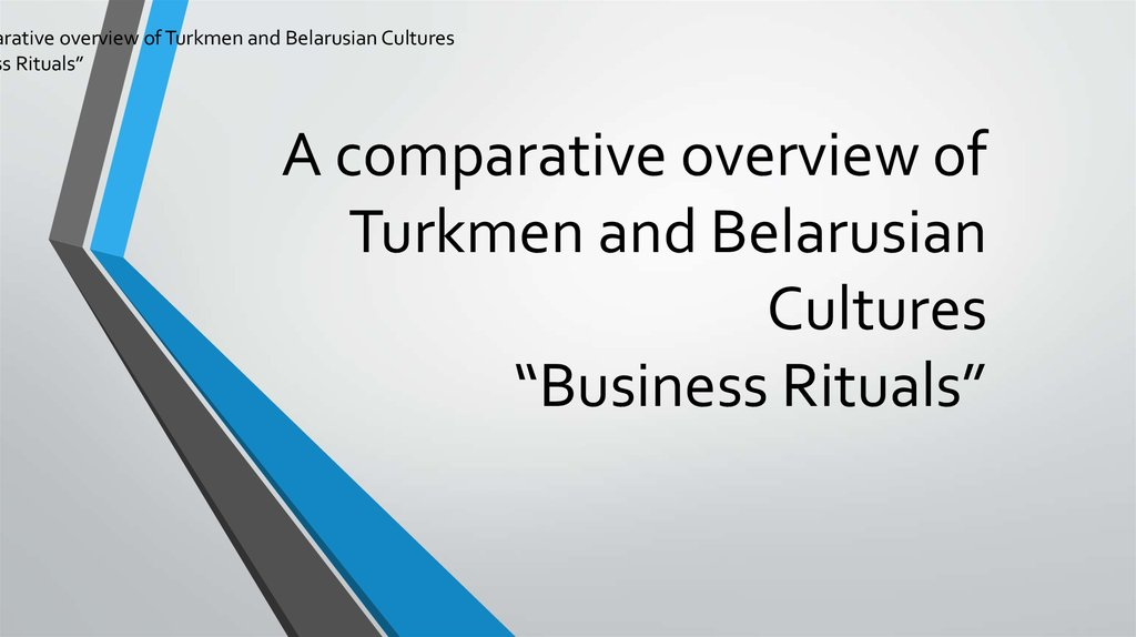 "A comparative overview of Turkmen and Belarusian Cultures ""Business Rituals"""