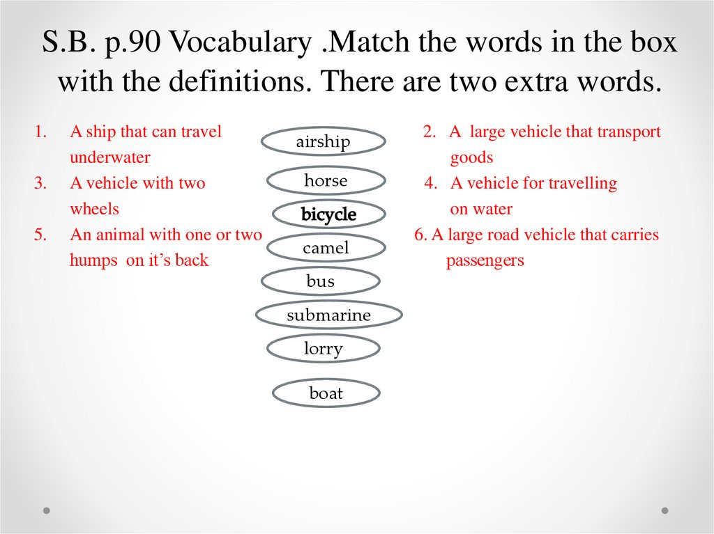 S.B. p.90 Vocabulary .Match the words in the box with the definitions. There are two extra words.