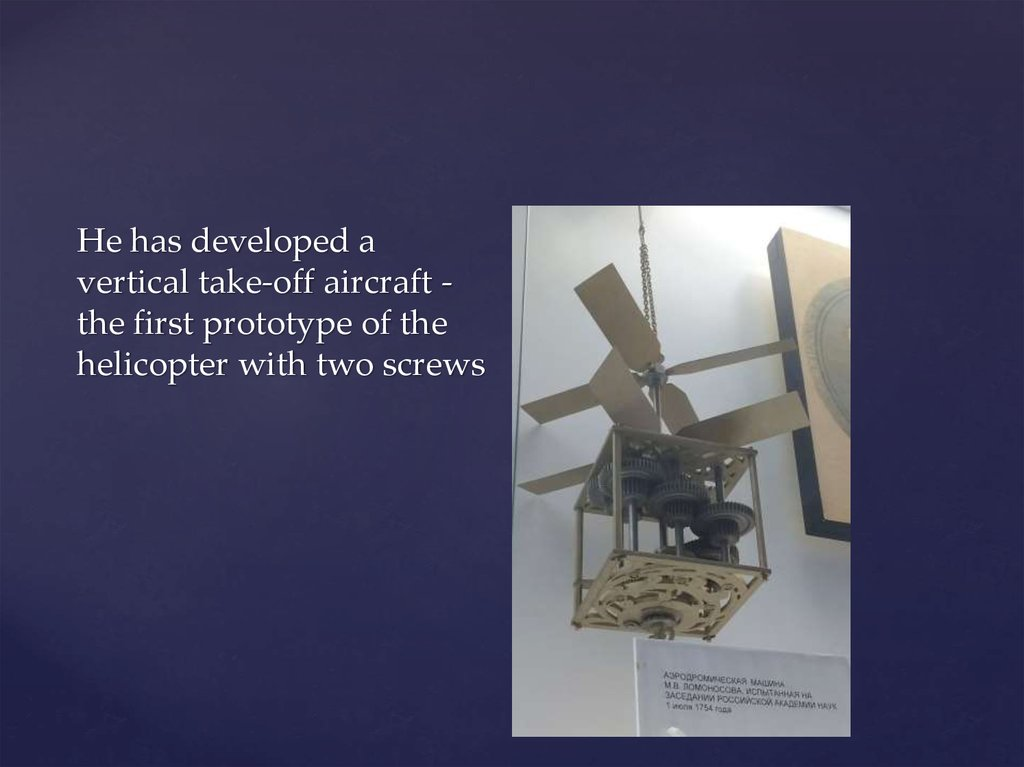 He has developed a vertical take-off aircraft - the first prototype of the helicopter with two screws