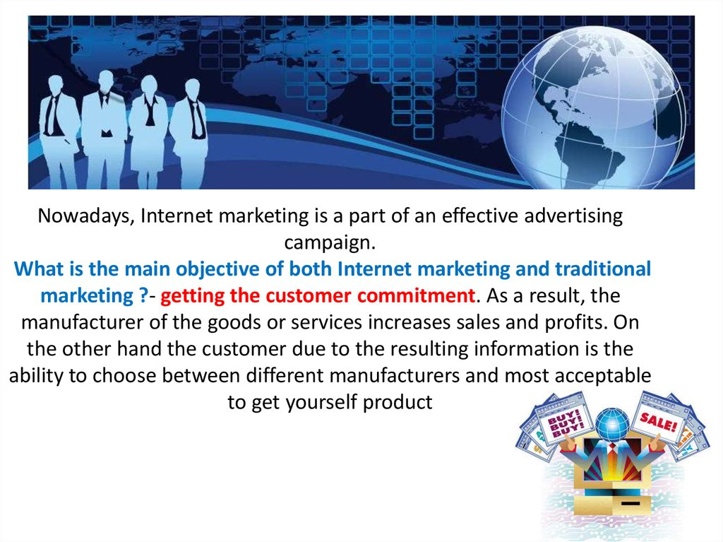 Nowadays, Internet marketing is a part of an effective advertising campaign. What is the main objective of both Internet
