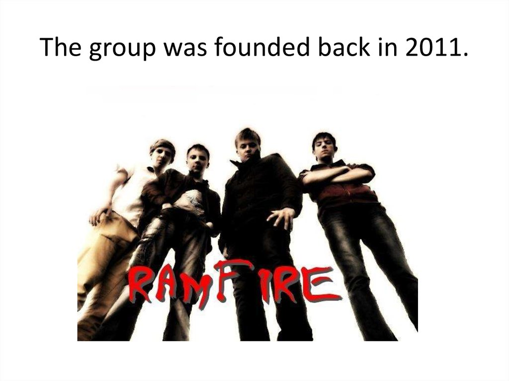 The group was founded back in 2011.