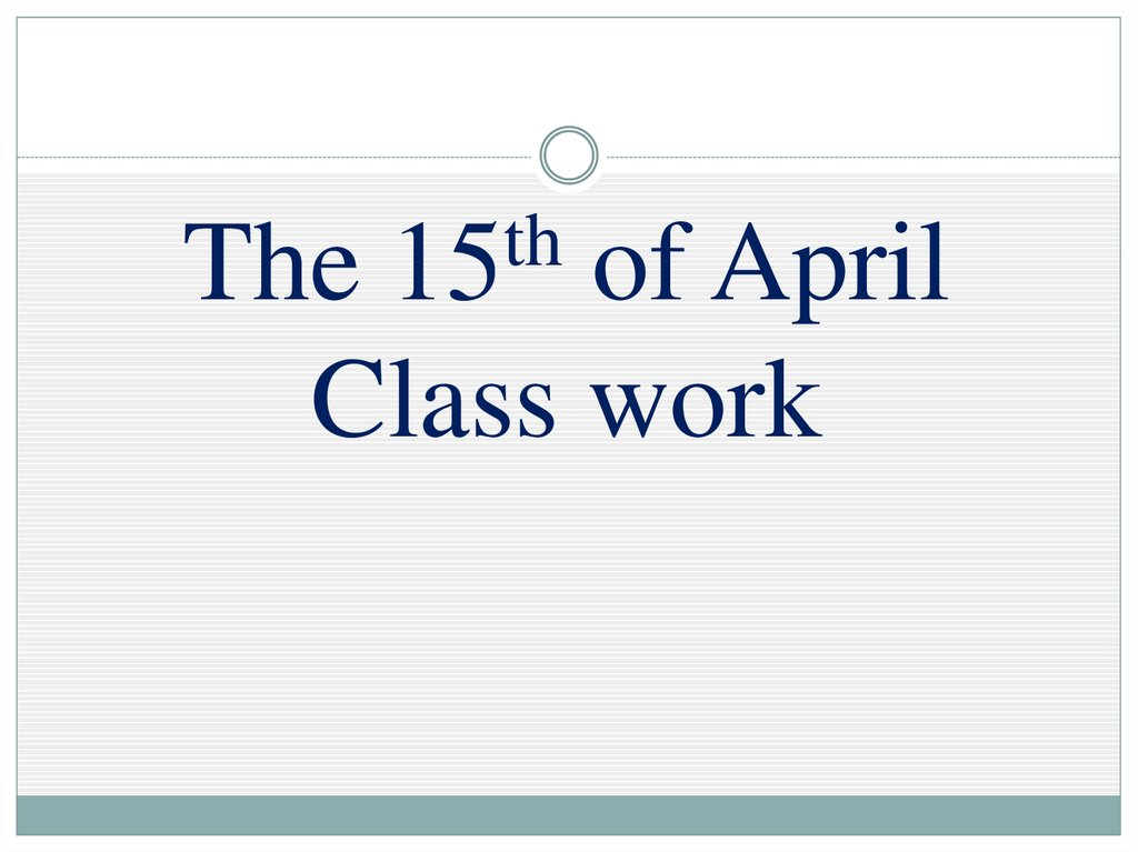 The 15th of April Class work