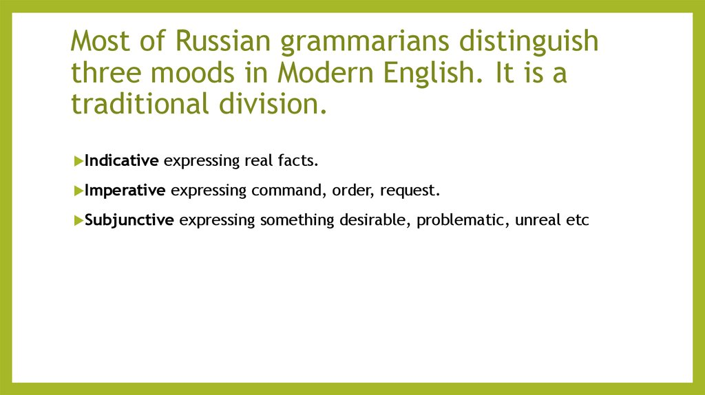 Most of Russian grammarians distinguish three moods in Modern English. It is a traditional division.