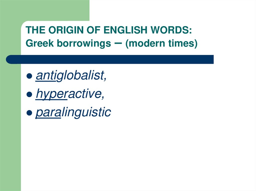 THE ORIGIN OF ENGLISH WORDS: Greek borrowings – (modern times)