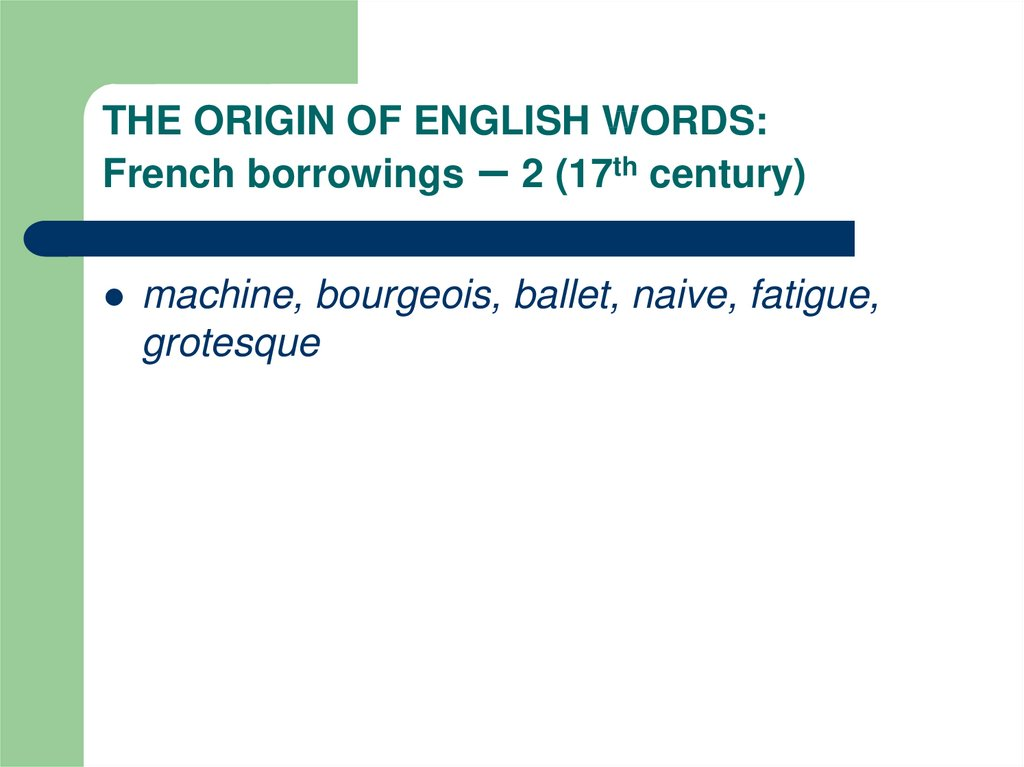 THE ORIGIN OF ENGLISH WORDS: French borrowings – 2 (17th century)