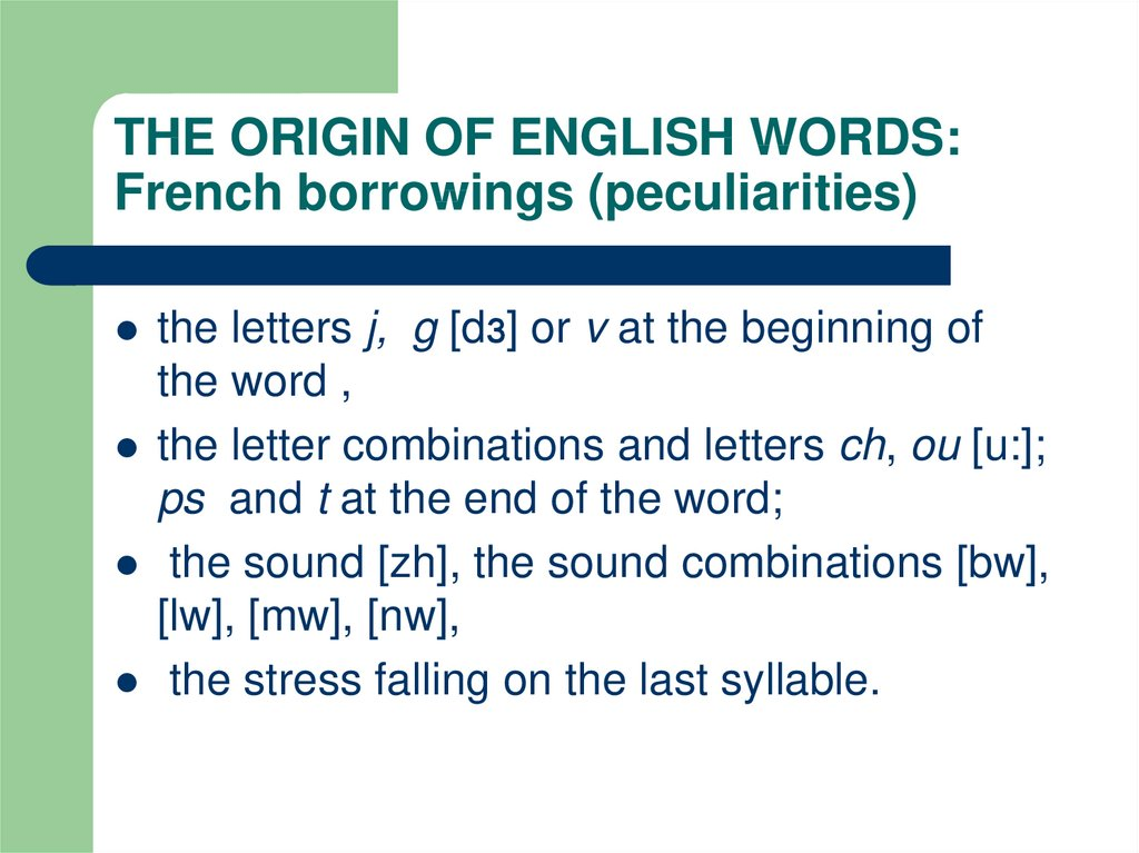 THE ORIGIN OF ENGLISH WORDS: French borrowings (peculiarities)