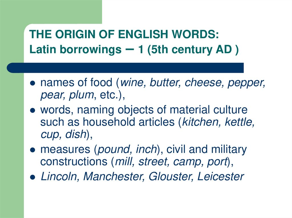 THE ORIGIN OF ENGLISH WORDS: Latin borrowings – 1 (5th century AD )