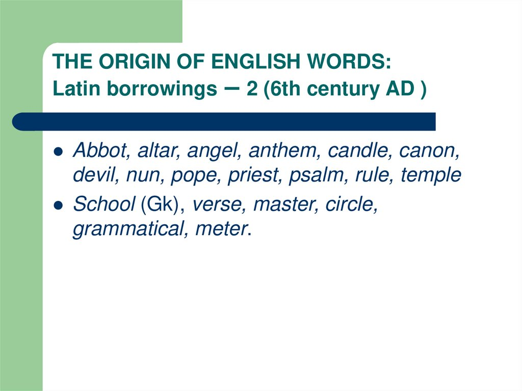 THE ORIGIN OF ENGLISH WORDS: Latin borrowings – 2 (6th century AD )