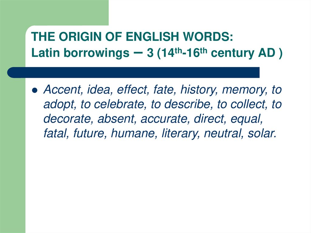 THE ORIGIN OF ENGLISH WORDS: Latin borrowings – 3 (14th-16th century AD )