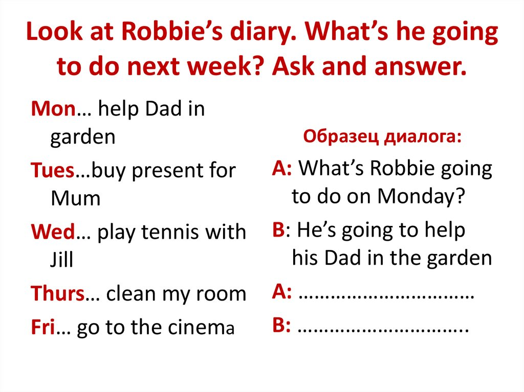 Look at Robbie's diary. What's he going to do next week? Ask and answer.