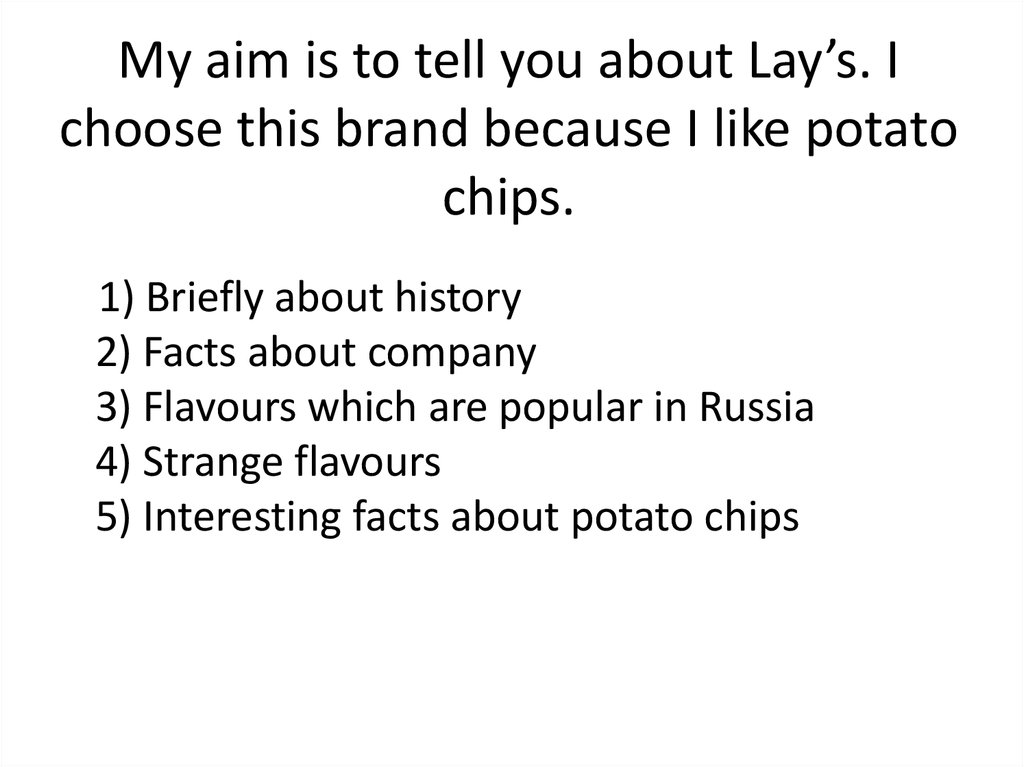 My aim is to tell you about Lay's. I choose this brand because I like potato chips.