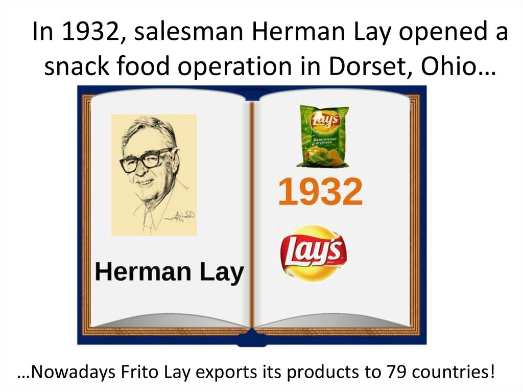 In 1932, salesman Herman Lay opened a snack food operation in Dorset, Ohio…