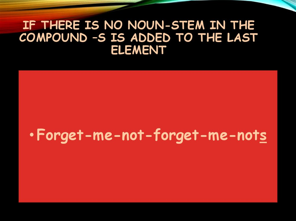 If there is no noun-stem in the compound –s is added to the last element