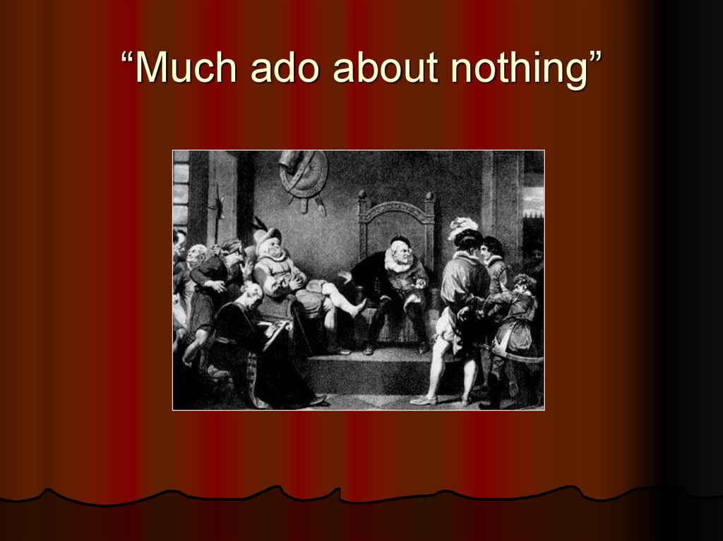 """Much ado about nothing"""