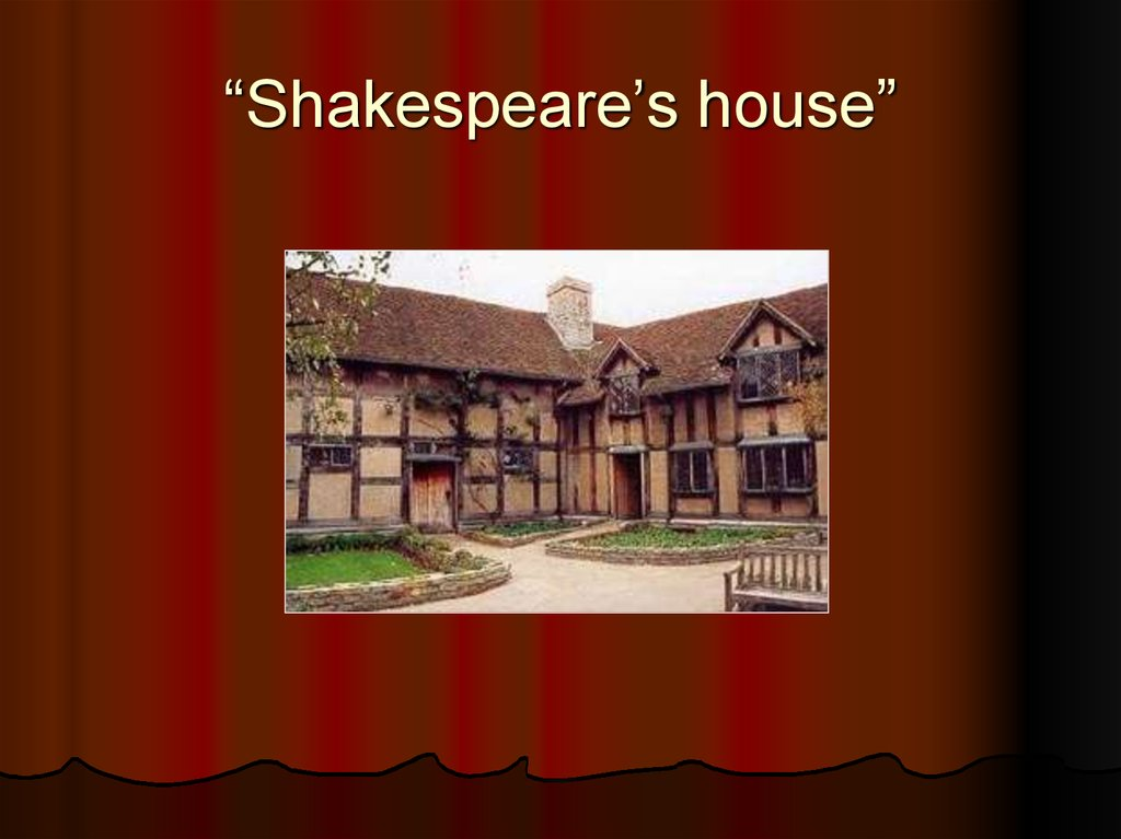 """Shakespeare's house"""
