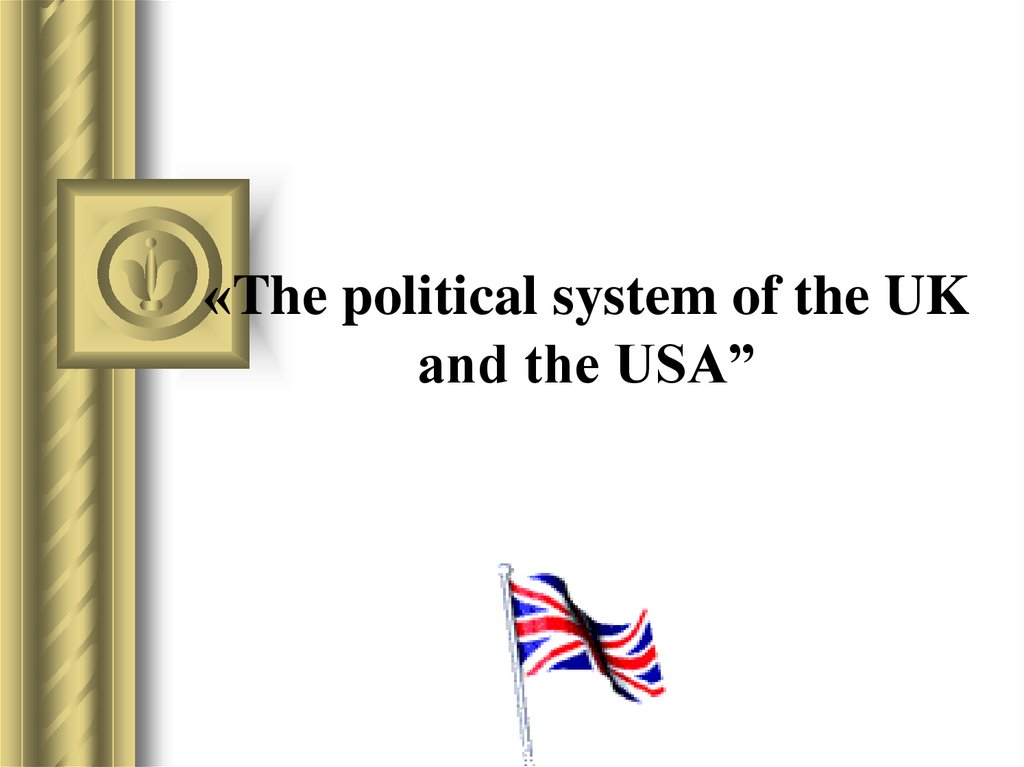 «The political system of the UK and the USA""