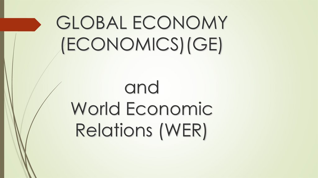 GLOBAL ECONOMY (ECONOMICS)(GE) and World Economic Relations (WER)