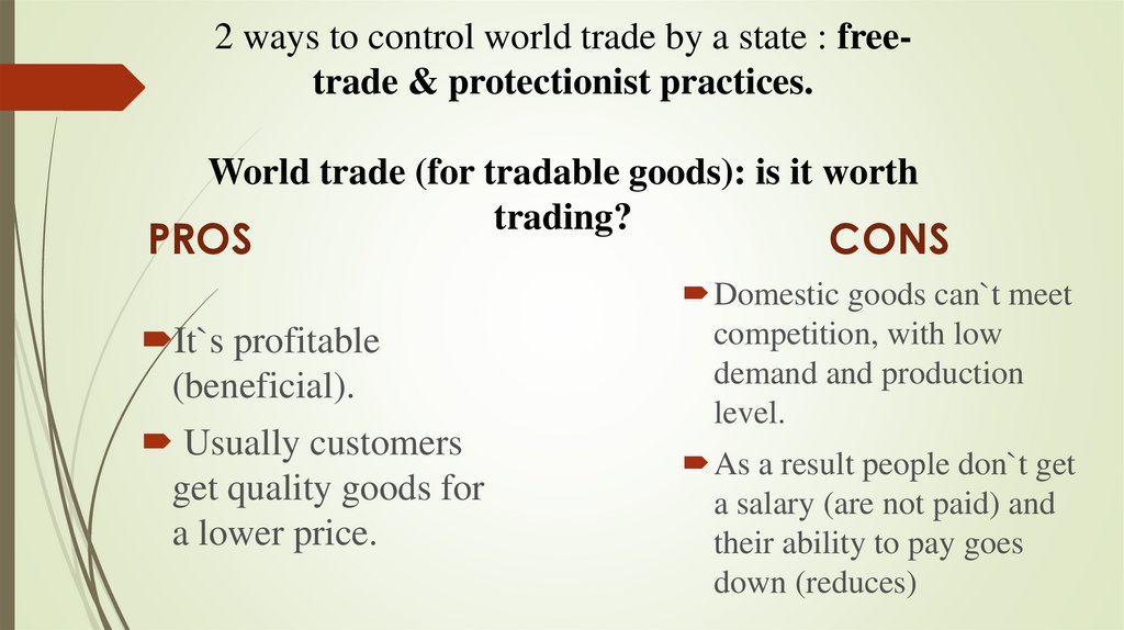 2 ways to control world trade by a state : free-trade & protectionist practices. World trade (for tradable goods): is it worth