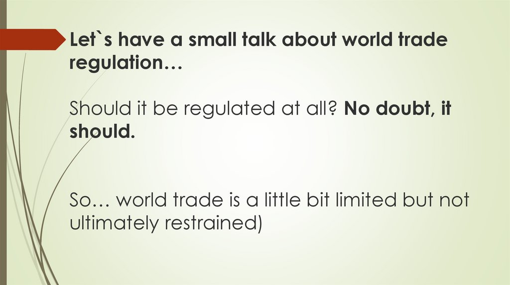 Let`s have a small talk about world trade regulation… Should it be regulated at all? No doubt, it should. So… world trade is a