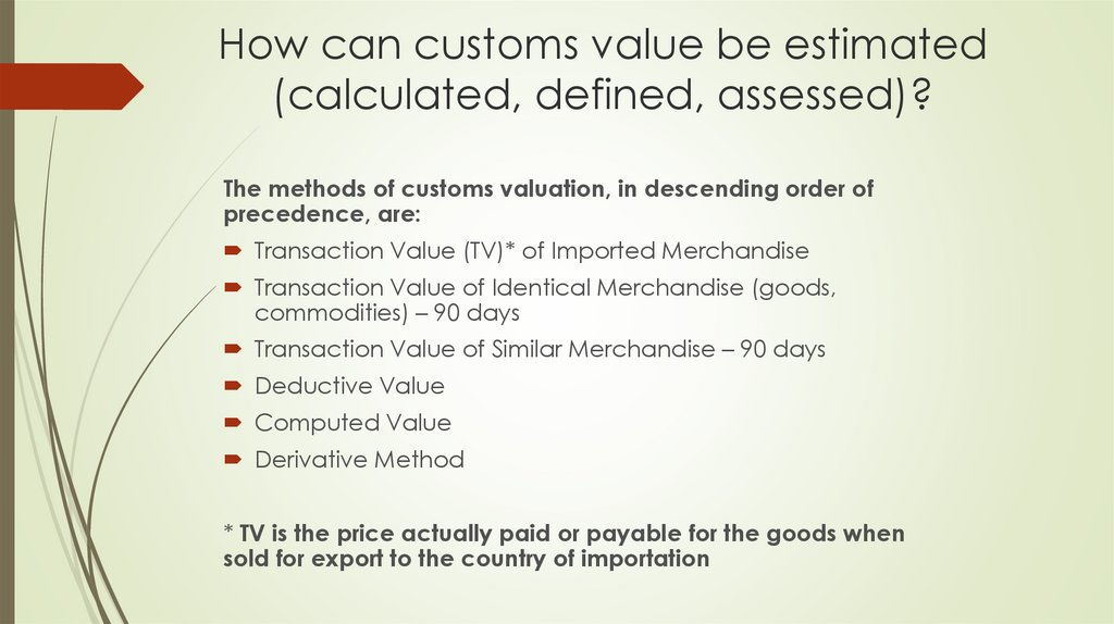How сan customs value be estimated (calculated, defined, assessed)?