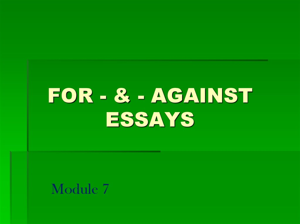 FOR - & - AGAINST ESSAYS