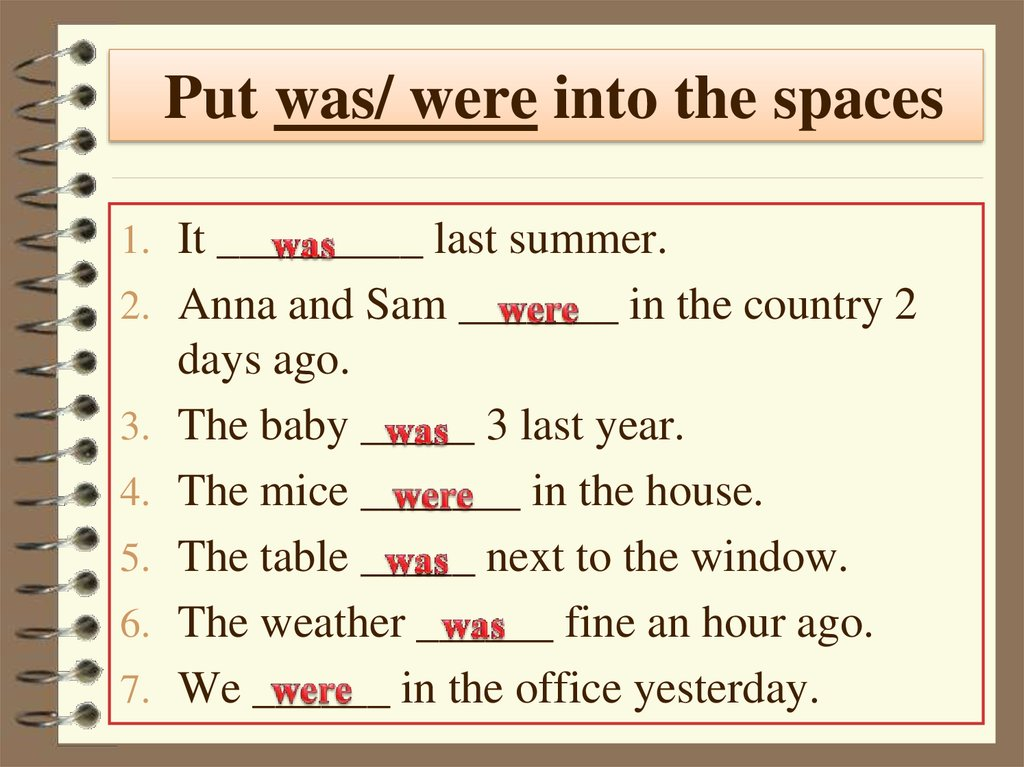 Put was/ were into the spaces