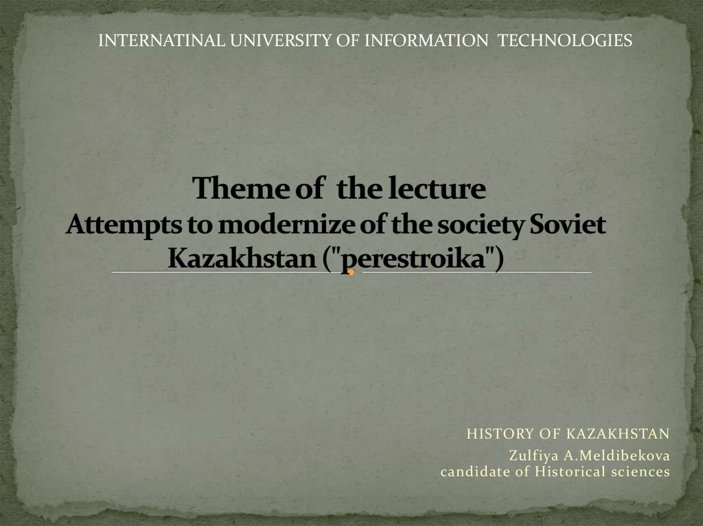 "Theme of the lecture Attempts to modernize of the society Soviet Kazakhstan (""perestroika"")"