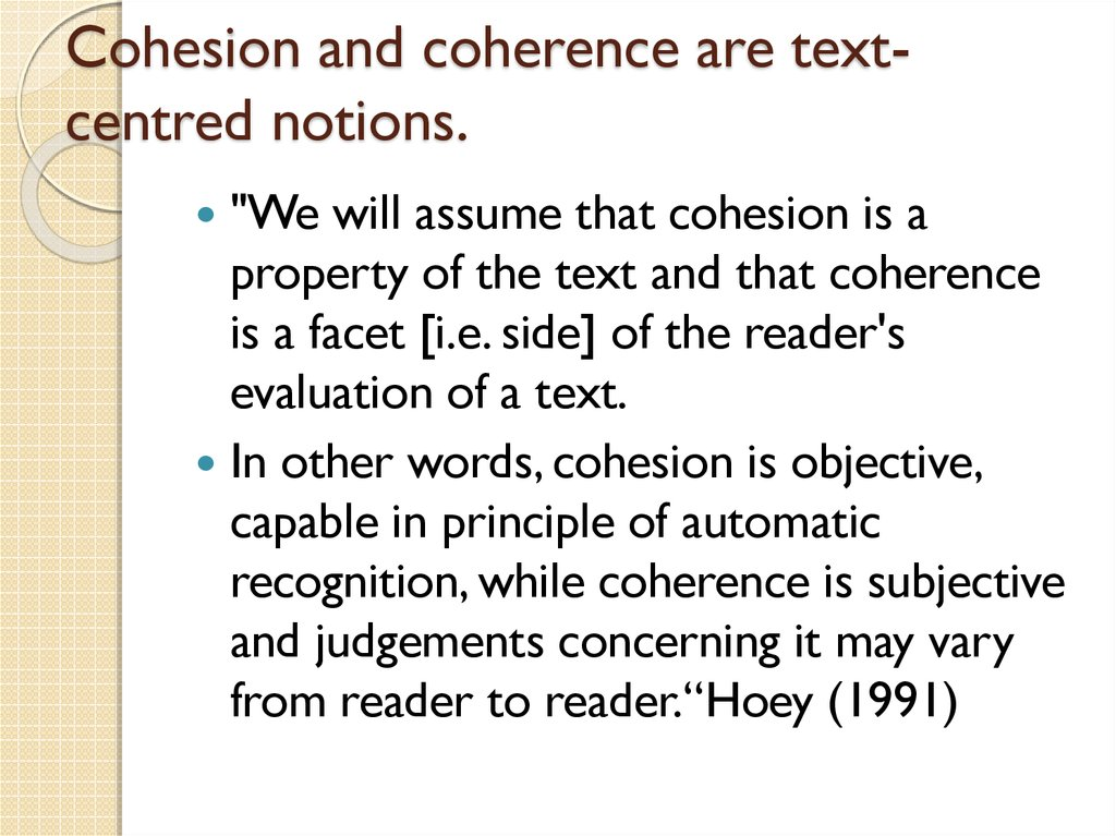Cohesion and coherence are text-centred notions.