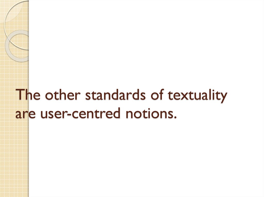 The other standards of textuality are user-centred notions.