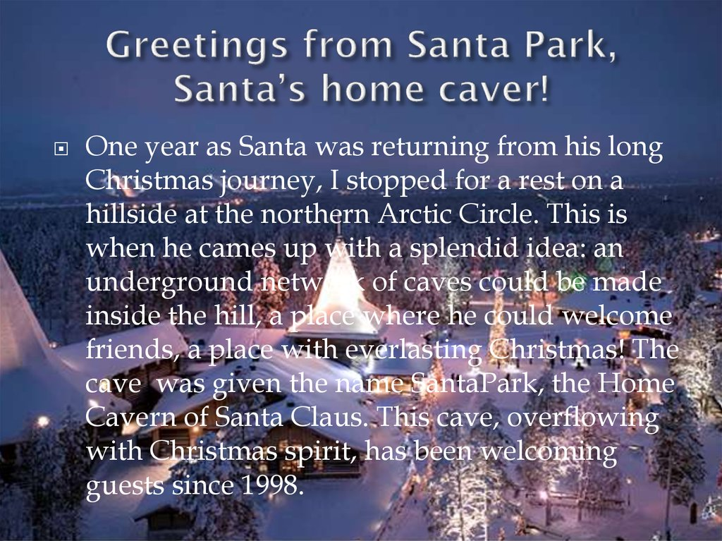 Greetings from Santa Park, Santa's home caver!