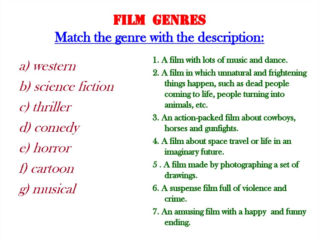 FILM GENRES Match the genre with the description: