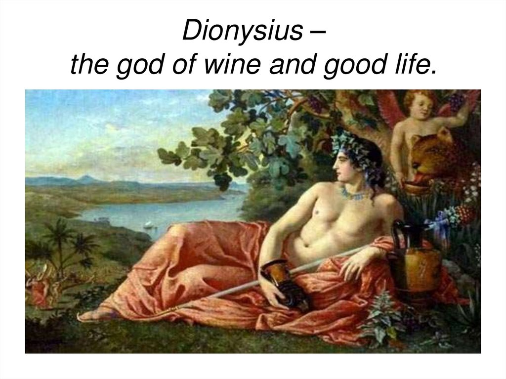 Dionysius – the god of wine and good life.