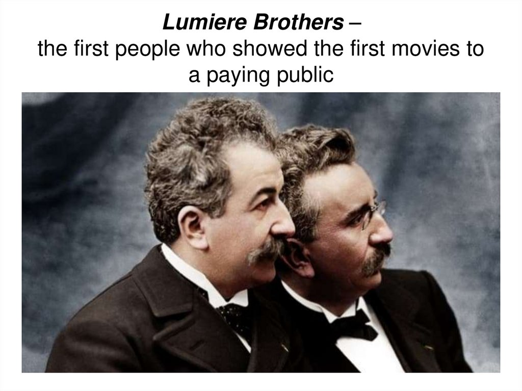 Lumiere Brothers – the first people who showed the first movies to a paying public