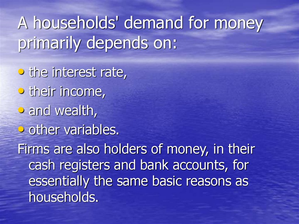 A households' demand for money primarily depends on:
