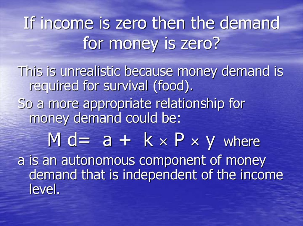 If income is zero then the demand for money is zero?