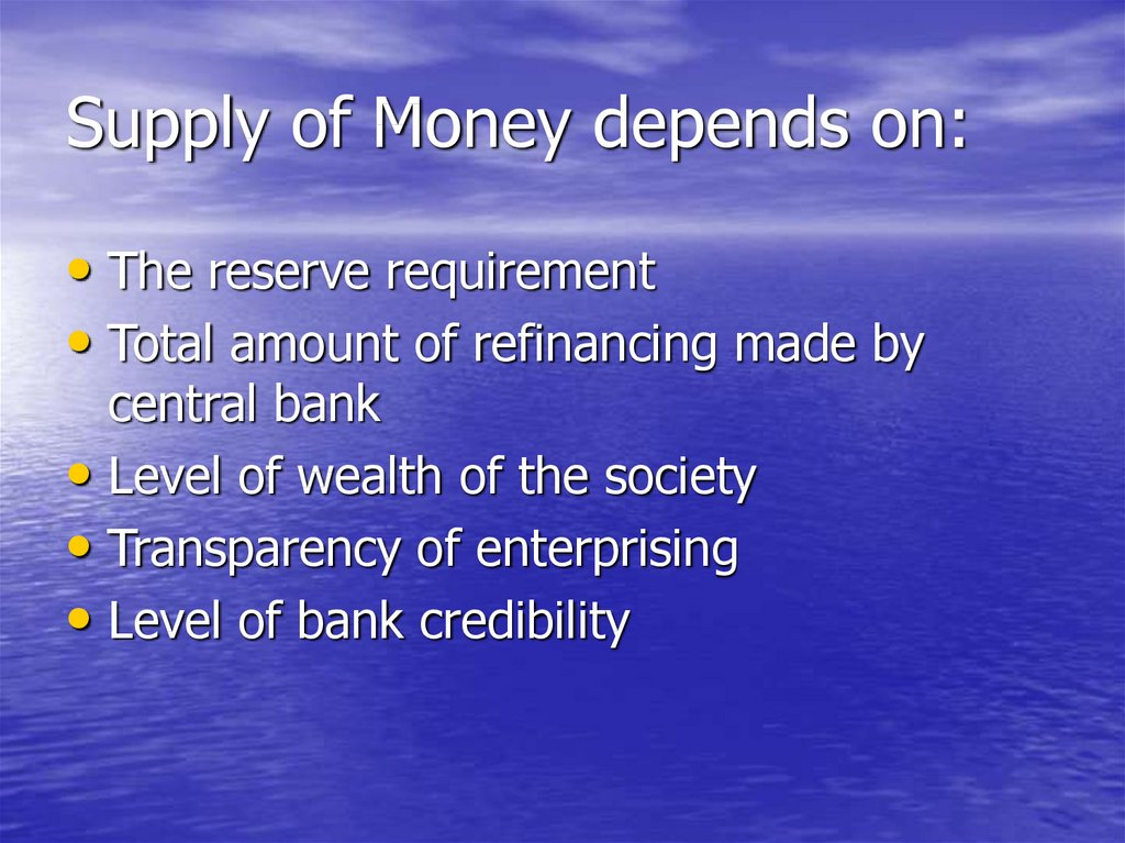 Supply of Money depends on: