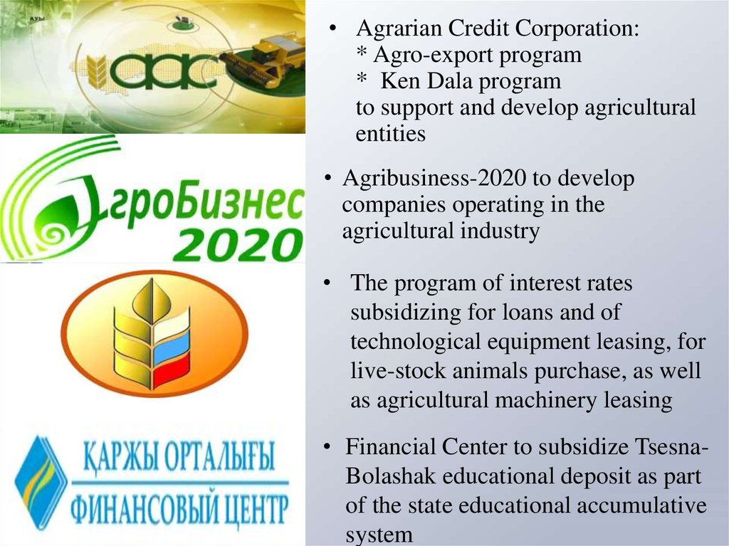 Agrarian Credit Corporation: * Agro-export program * Ken Dala program to support and develop agricultural entities
