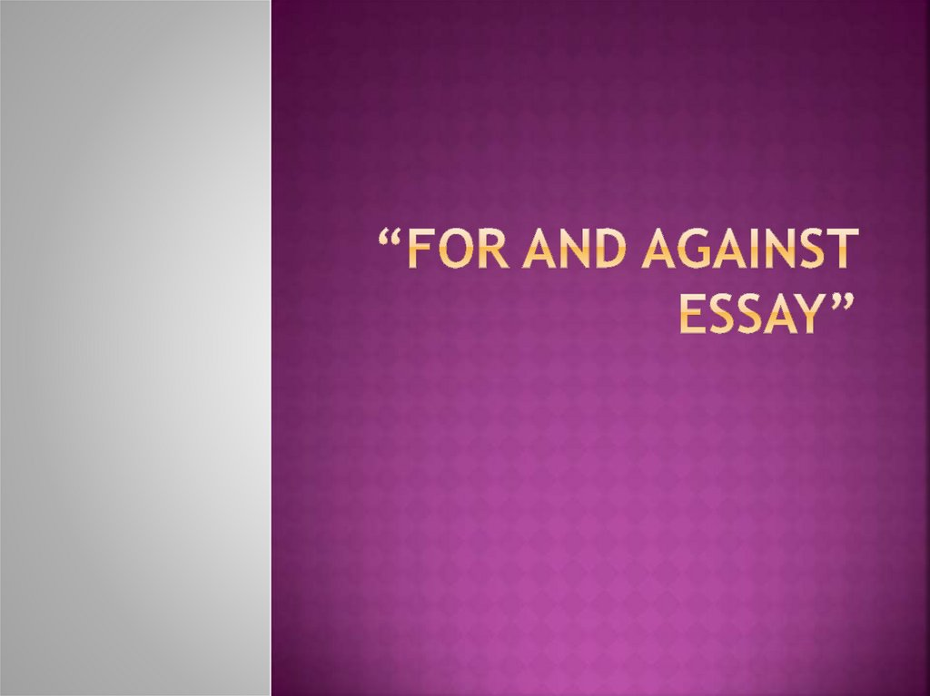 """For and against essay"""