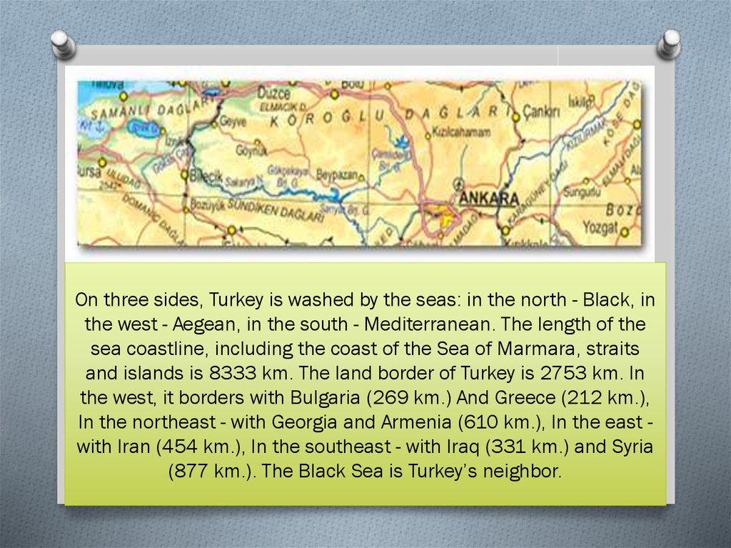 On three sides, Turkey is washed by the seas: in the north - Black, in the west - Aegean, in the south - Mediterranean. The