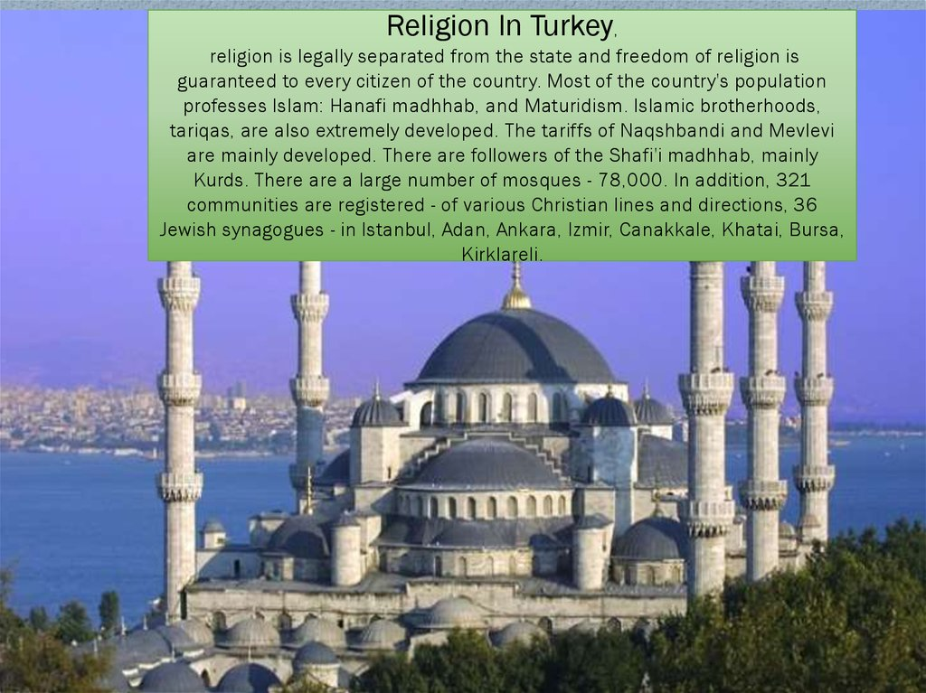 Religion In Turkey, religion is legally separated from the state and freedom of religion is guaranteed to every citizen of the